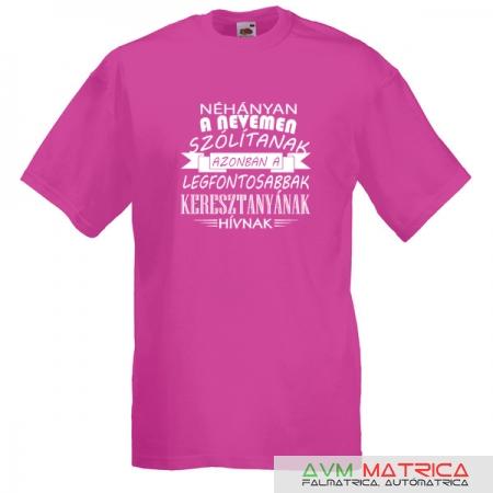 65492ad0e2 Néhányan a nevemen ... Keresztanyának póló - AVM Matrica