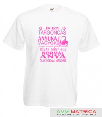 Én egy targoncás anyuka vagyok... póló - AVM Matrica 4031bfdd15