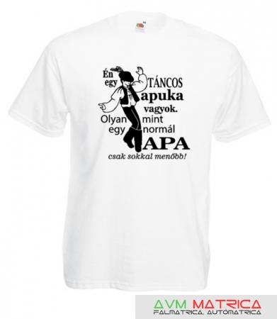 f41773ee9e Én egy táncos apuka... póló - AVM Matrica